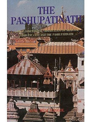 The Pashupatinath (A Multi-Dimensional Observation On Shavism, Pashupati Cult and the Pashupatinath)