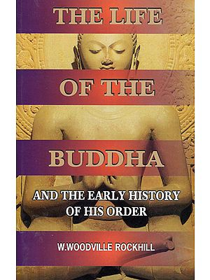 The Life of the Buddha (And the Early History of his Order)
