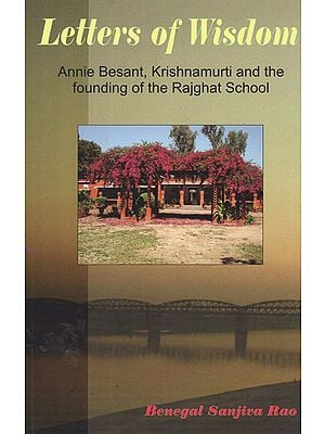 Letters of Wisdom (Annie Besant, Krishnamurti and the Founding of the Rajghat School)