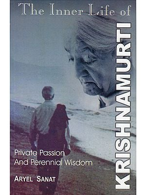 The Inner Life of Krishnamurti (The Private Passion and Perennial Wisdom)