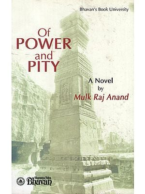 Of Power and Pity (A Novel by Mulk Raj Anand)