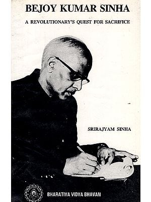 Bejoy Kumar Sinha- A Revolutionary's Quest for Sacrifice (An Old and Rare Book)