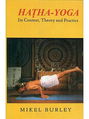 Hatha Yoga - Its Context ,Theory and Practice