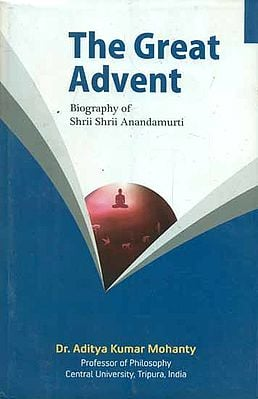 The Great Advent - Biography of Shri Shri Anandmurti