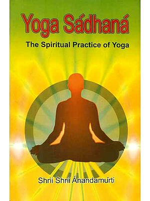 Yoga Sadhana - The Spiritual Practice of Yoga