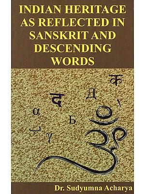 Indian Heritage as Reflected in Sanskrit and Descending Words