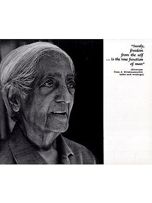 Surely, Freedom From the Self is the True Function of Man (Excerpts from J. Krishnamurti's Talks and Writings)