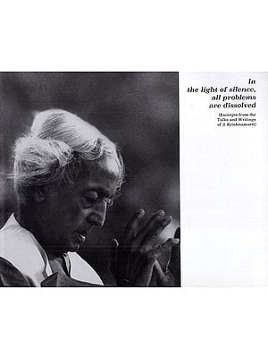 In the Light of Silence, All Problems are Dissolved (Excerpts from J. Krishnamurti's Talks and Writings)