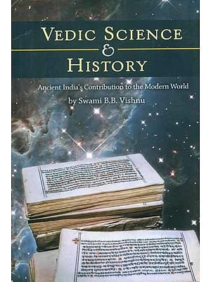 Vedic Science and History - Ancient Indian's Contribution to the Modern World