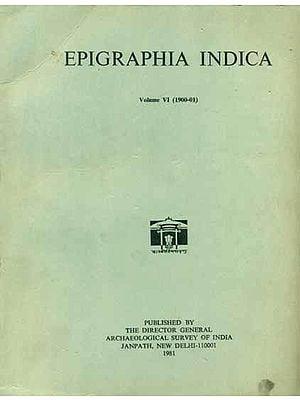 Epigraphia Indica - Volume VI, 1900-01 (An Old and Rare Book)