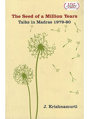 The Seed of a Million Years- Talks in Madras 1979-80