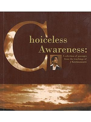 Choiceless Awareness- A Selection of Passages from the Teachings of J. Krishnamurti