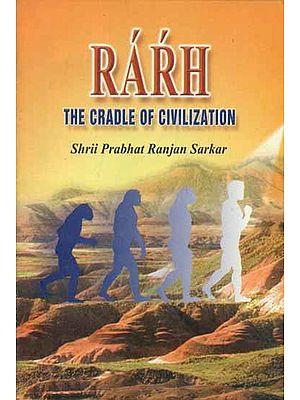 Rarh - The Cradle of Civilization
