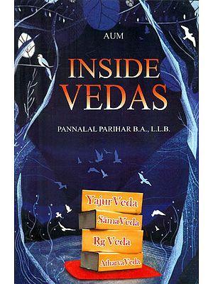 Inside Vedas (Yajur Veda, Sama Veda, Rg Veda and Atharva Veda)