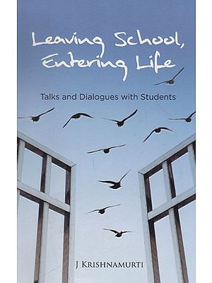 Leaving School Entering Life (Talks and Dialogues with Students)