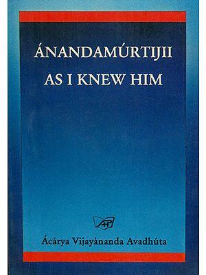 Anandamurti Ji - As I Knew Him