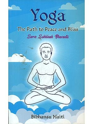 Yoga - The Path to Peace and Bliss (Sarve Sukhinah Bhavantu)