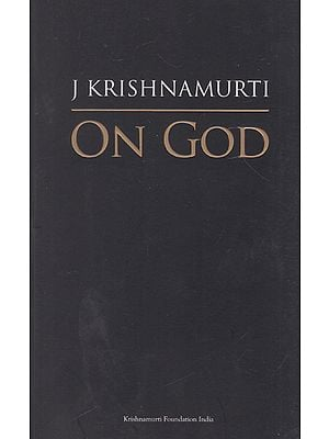 J Krishnamurti on God