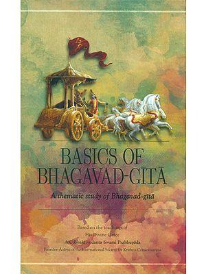 Basics of Bhagavad Gita - A Thematic Study Bhagavad Gita