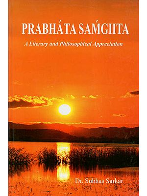 Prabhata Samgiita (A Literary and Philosophical Appreciation)