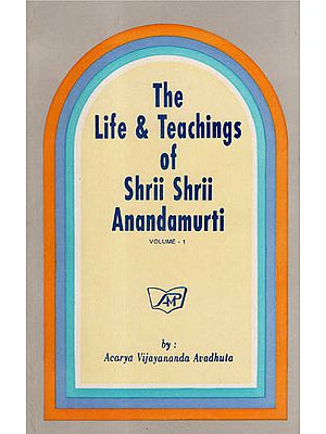 The Life & Teachings of Shrii Shrii Anandamurti (Volume-1)