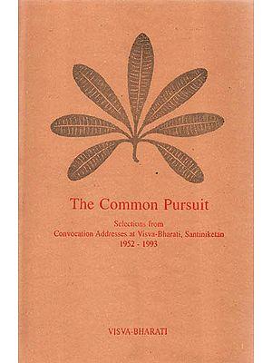 The Common Pursuit (Selections from Convocation Addresses at Visva-Bharati, Santiniketan 1952-1993)
