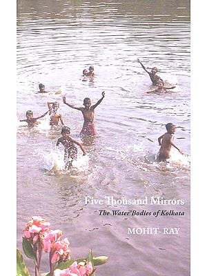 Five Thousand Mirrors - The Water Bodies of Kolkata
