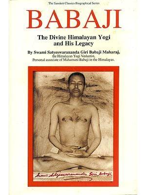 Babaji - The Divine Himalayan Yogi and His Legacy