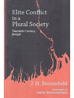 Elite Conflict in a Plural Society- Twentieth Century Bengal
