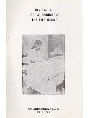 Reviews of Sri Aurobindo's The Life Divine (An Old and Rare Book)
