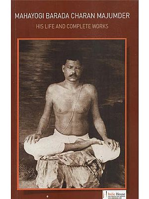 Mahayogi Barada Charan Majumder (His Life and Complete Works)