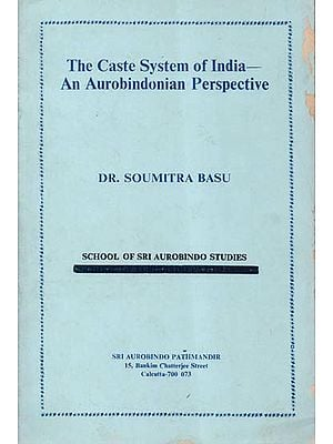 The Caste System of India- An Aurobindonian Perspective (An Old and Rare Book)