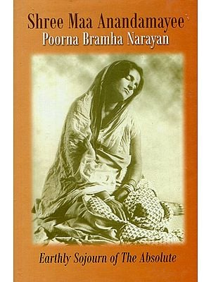 Shree Maa Anandamayee- Earthly Sojourn of The Absolute
