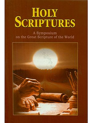 Holy Scriptures - A Symposium on the Great Scripture of the World