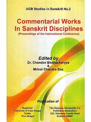 Commentarial Works in Sanskrit Disciplines (Proceedings of the International Conference)