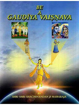 Be A Gaudiya Vaisnava