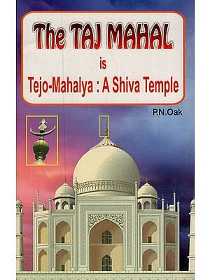 The Taj Mahal is Tejo-Mahalya: A Shiva Temple