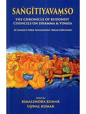 Sangitiyavamso- The Chronicle of Buddhist Councils on Dhamma & Vinaya (By Somdet Phra Vanaratana 'Bimaladhamma')