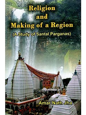 Religion and Making of a Region (A Study of Santal Parganas)