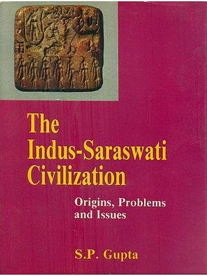 The Indus-Saraswati Civilization - Origins, Problems and Issues