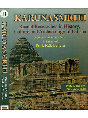 Karunasmriti Recent Researches in History, Culture and Archaeology of Odisha - A Commemoration Volume in Honour of Prof. K.S. Behera (Set of 2 Volumes)