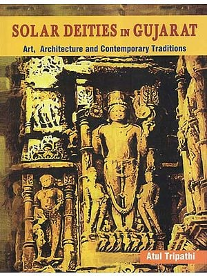 Solar Deities in Gujarat (Art, Architecture and Contemporary Traditions)