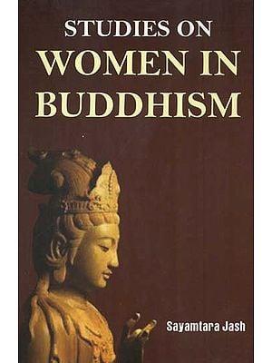 Studies On Women in Buddhism (C. 6th Century B.C. to C. 1300 Century A.D.)