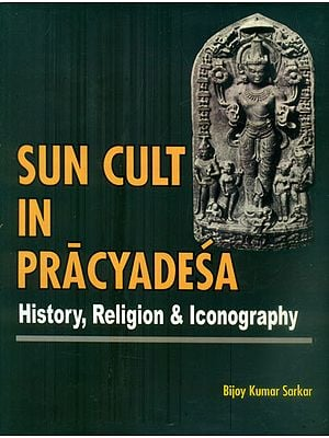 Sun Cult in Pracyadesa - History, Religion & Iconography