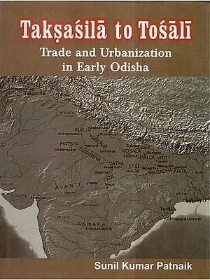 Taksasila to Tosali- Trade and Urbanization in Early Odisha