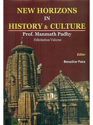 New Horizons in History and Culture (Prof. Manmath Padhy Felicitation Volume)