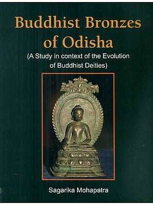 Buddhist Bronzes of Odisha - A Study in Context of the Evolution of Buddhist Deities