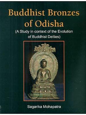 Buddhist Bronzes of Odisha - A Study in Context of the Evolution of Buddhist Deities