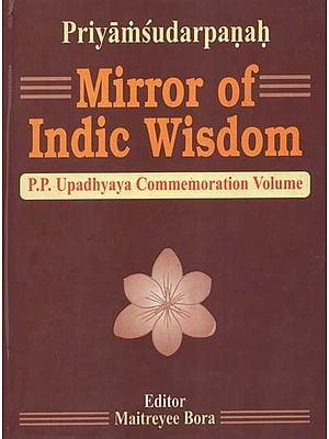 Priyamsudarpanah: Mirror of Indic Wisdom- P.P. Upadhyaya Commemoration Volume