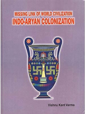 Missing Link of World Civilization- Indo-Aryan Colonization